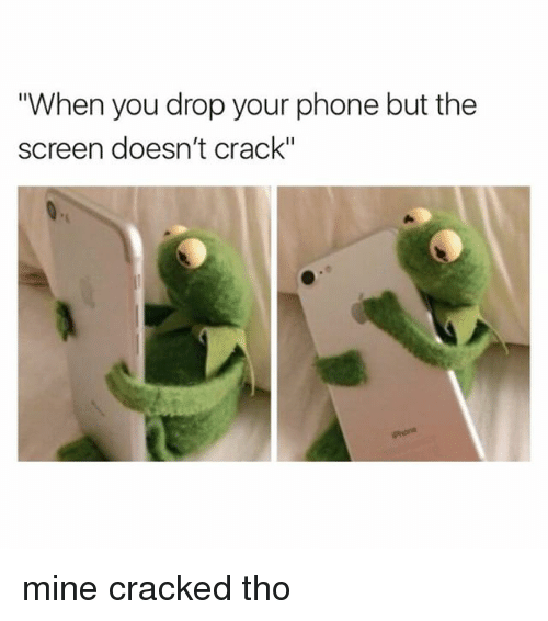 "Phone, Cracked, and Girl Memes: ""When you drop your phone but the  screen doesn't crack"" mine cracked tho"
