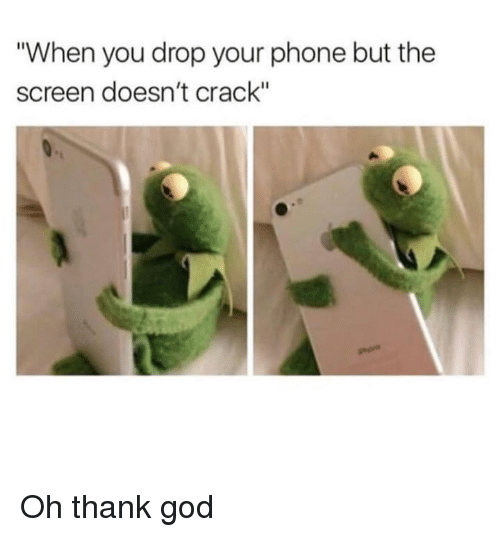 "Dank, God, and Phone: ""When you drop your phone but the  screen doesn't crack"" Oh thank god"
