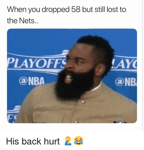 Basketball, Nba, and Sports: When you dropped 58 but still lost to  the Nets  PLAYOFFS  LAY  ONB  ⓐNBA His back hurt 🤦♂️😂