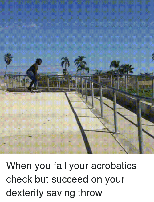 Ass, Fail, and DnD: When you fail your acrobatics check but succeed on your dexterity saving throw