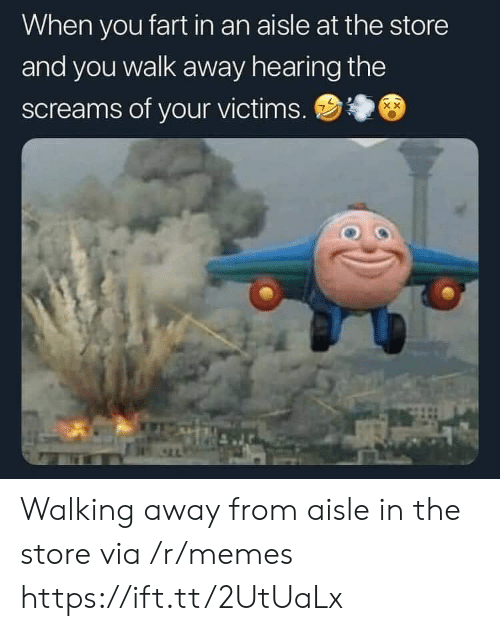 Walking Away: When you fart in an aisle at the store  and you walk away hearing the  screams of your victims. Walking away from aisle in the store via /r/memes https://ift.tt/2UtUaLx