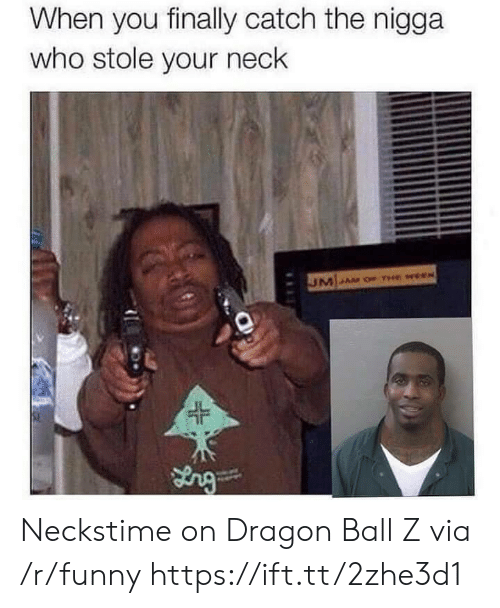 Funny, Dragon Ball Z, and Dragon Ball: When you finally catch the nigga  who stole your neck  JL Neckstime on Dragon Ball Z via /r/funny https://ift.tt/2zhe3d1