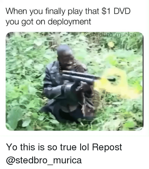 murica: When you finally play that $1 DVD  you got on deployment  ur Yo this is so true lol Repost @stedbro_murica