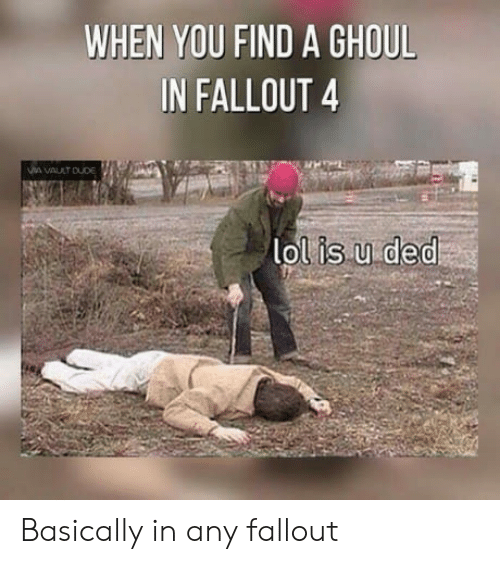 ghoul: WHEN YOU FIND A GHOUL  IN FALLOUT 4  lolis.u ded Basically in any fallout