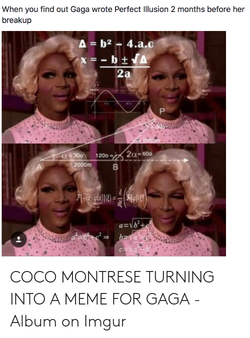Coco Montrese: When you find out Gaga wrote Perfect Illusion 2 months before her  breakup  2a  2000m  Va