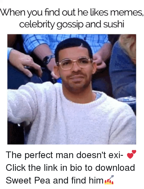 Click, Memes, and Link: When you find out he likes memes  celebrity gossip and sushi The perfect man doesn't exi- 💕 Click the link in bio to download Sweet Pea and find him💅