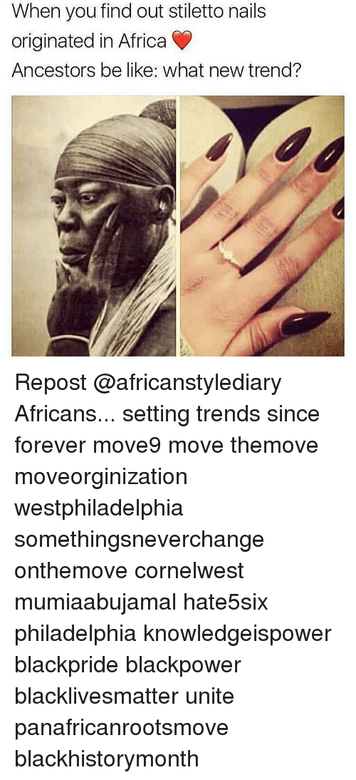 foreverly: When you find out stiletto nails  originated in Africa  Ancestors be like: what new trend? Repost @africanstylediary Africans... setting trends since forever move9 move themove moveorginization westphiladelphia somethingsneverchange onthemove cornelwest mumiaabujamal hate5six philadelphia knowledgeispower blackpride blackpower blacklivesmatter unite panafricanrootsmove blackhistorymonth