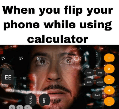 Calculator: When you flip your  phone while using  calculator  sin  cos  EE  as  sinh cosh  CrDED HICBOR60ECuc  Rad  AC  tan  tanh