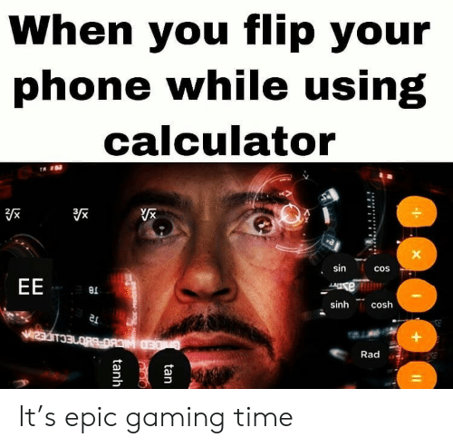Calculator: When you flip your  phone while using  calculator  sin  cos  EE  e  sinh  cosh  Rad  tan  tanh It's epic gaming time