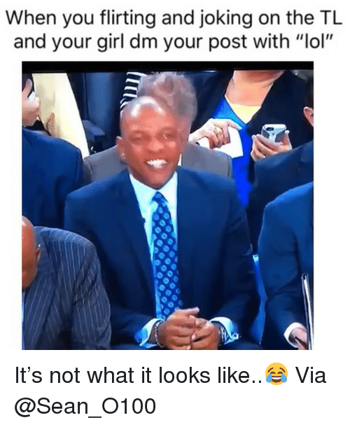 """Basketball, Lol, and Nba: When you flirting and joking on the TL  and your girl dm your post with """"lol"""" It's not what it looks like..😂 Via @Sean_O100"""