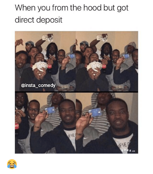 Insta Comedy: When you from the hood but got  direct deposit  @insta comedy  AFNET  F.co 😂