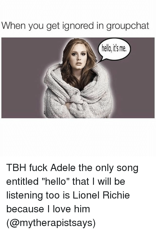 """Lionel Richie: When you get ignored in groupchat  hello,its me. TBH fuck Adele the only song entitled """"hello"""" that I will be listening too is Lionel Richie because I love him (@mytherapistsays)"""