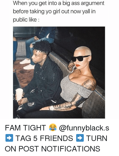 Argumenting: When you get into a big ass argument  before taking yo girl out now yall in  public like: FAM TIGHT 😂 @funnyblack.s ➡️ TAG 5 FRIENDS ➡️ TURN ON POST NOTIFICATIONS
