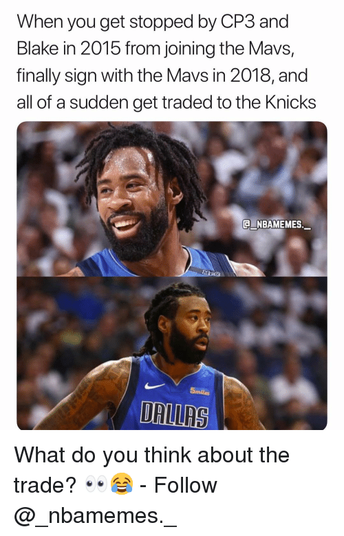 cp3: When you get stopped by CP3 and  Blake in 2015 from joining the Mavs,  finally sign with the Mavs in 2018, and  all of a sudden get traded to the Knicks  E NBAMEMES.  5miles  DALLRS What do you think about the trade? 👀😂 - Follow @_nbamemes._