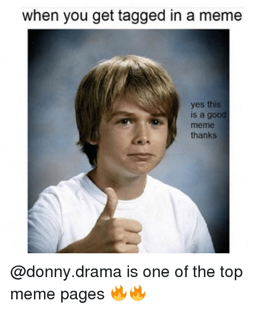 Meme Thanks: when you get tagged in a meme  yes this  is a goo  meme  thanks @donny.drama is one of the top meme pages 🔥🔥