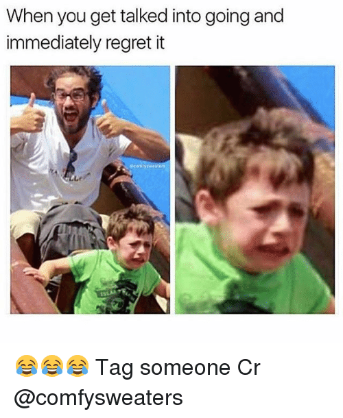 Memes, Regret, and Tag Someone: When you get talked into going and  immediately regret it 😂😂😂 Tag someone Cr @comfysweaters