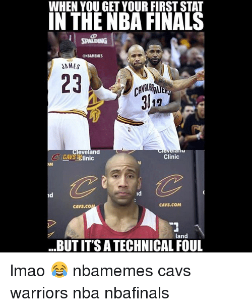 Basketball, Cavs, and Finals: WHEN YOU GET YOUR FIRSTSTAT  IN THE NBA FINALS  @NBAMEMES  SAMES  eveland  Clinic  C nic  id  CAVS COM  CAVS CO  land  BUTITS A TECHNICAL FOUL lmao 😂 nbamemes cavs warriors nba nbafinals