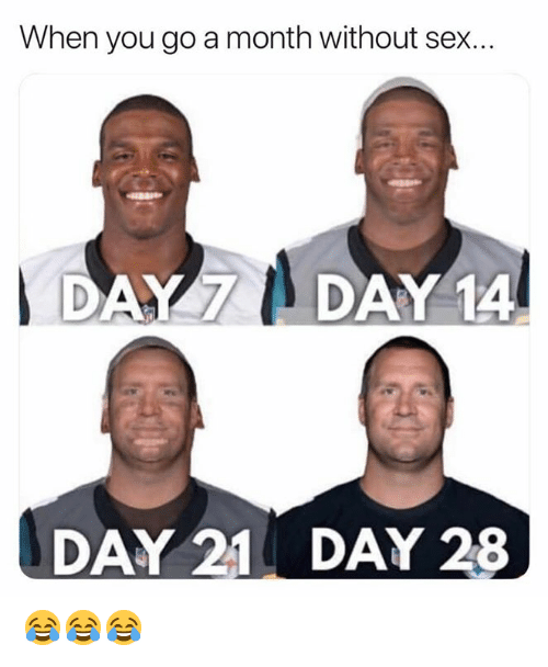 Nfl, Sex, and Day: When you go a month without sex..  DAY 7DAY 14  DAY 21  DAY 28 😂😂😂