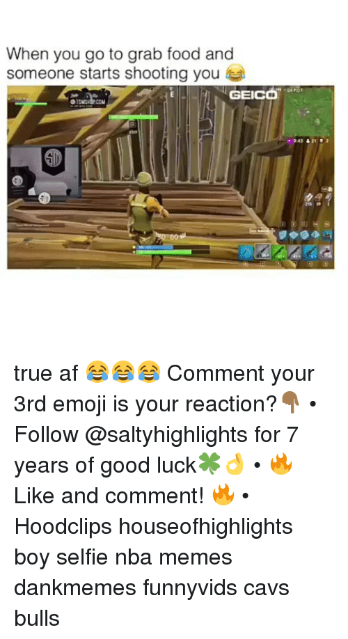 Nba Memes: When you go to grab food and  someone starts shooting you  GEICa  COM  043 &22 true af 😂😂😂 Comment your 3rd emoji is your reaction?👇🏾 • Follow @saltyhighlights for 7 years of good luck🍀👌 • 🔥 Like and comment! 🔥 • Hoodclips houseofhighlights boy selfie nba memes dankmemes funnyvids cavs bulls