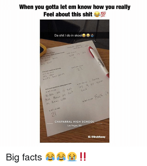 Facts, Memes, and School: When you gotta let em know how you really  Feel about this shit  Da shit I do in skool  sn  lav  9 143  Ni 99a  T)  2l  CHAPARRAL HIGH SCHOOL  Las Vegas, NV  IG: eBruhlfunny Big facts 😂😂😭‼️