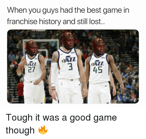 Basketball, Nba, and Sports: When you guys had the best game in  franchise history and still lost..  ALL  27  3 Tough it was a good game though 🔥
