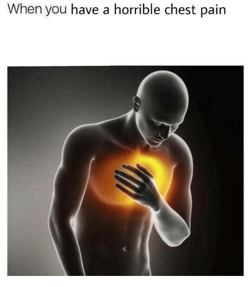 when you have a horrible chest pain 28224714 when you have a horrible chest pain pain meme on esmemes com