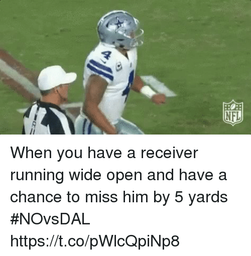 Sports, Running, and Him: When you have a receiver running wide open and have a chance to miss him by 5 yards #NOvsDAL https://t.co/pWlcQpiNp8