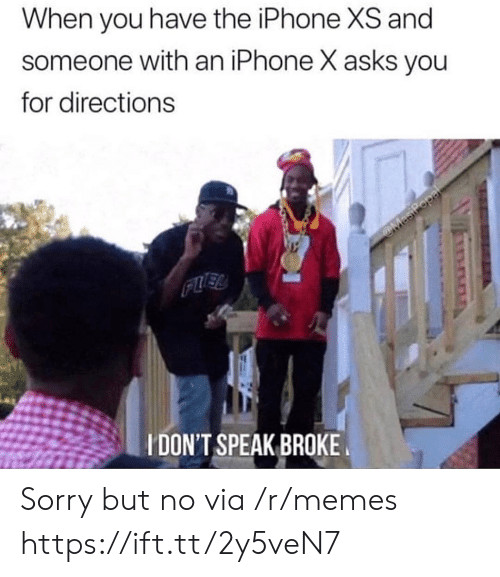 the iphone: When you have the iPhone XS and  someone with an iPhone X asks you  for directions  IDON'T SPEAK BROKE Sorry but no via /r/memes https://ift.tt/2y5veN7