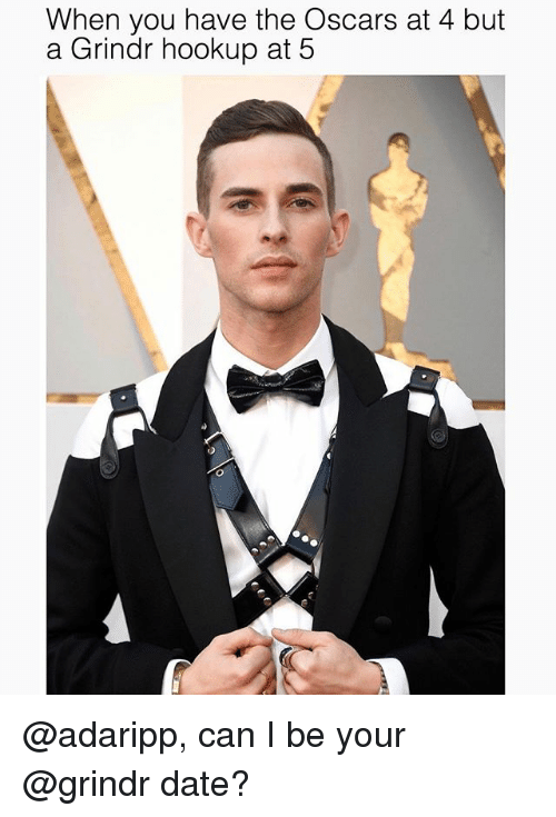 the oscars: When you have the Oscars at 4 but  a Grindr hookup at 5 @adaripp, can I be your @grindr date?