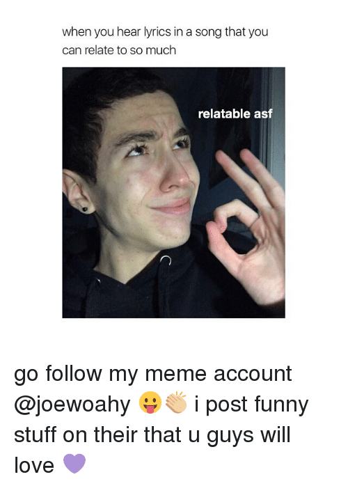 Relaters: when you hear lyrics in a song that you  can relate to so much  relatable asf go follow my meme account @joewoahy 😛👏🏼 i post funny stuff on their that u guys will love 💜