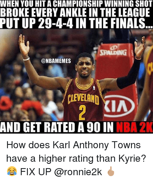 Karl-Anthony Towns: WHEN YOU HIT A CHAMPIONSHIP WINNING SHOT  BROKE EVERY ANKLE IN THE LEAGUE  PUT UP 29-4-4 IN THE FINALS  JPALDING  @NBAMEMES  KIA  AND GET RATED A 90 IN NBA 2K How does Karl Anthony Towns have a higher rating than Kyrie? 😂 FIX UP @ronnie2k 🖕🏽