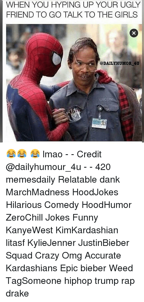 Relaters: WHEN YOU HYPING UP YOUR UGLY  FRIEND TO GO TALK TO THE GIRLS  @DAILY HUMOR AU 😂😂 😂 lmao - - Credit @dailyhumour_4u - - 420 memesdaily Relatable dank MarchMadness HoodJokes Hilarious Comedy HoodHumor ZeroChill Jokes Funny KanyeWest KimKardashian litasf KylieJenner JustinBieber Squad Crazy Omg Accurate Kardashians Epic bieber Weed TagSomeone hiphop trump rap drake