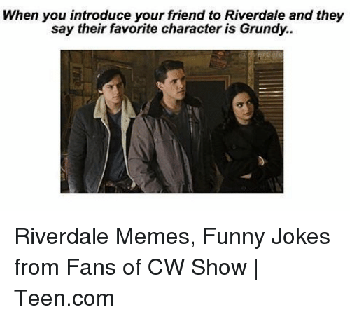 funny jokes: When you introduce your friend to Riverdale and they  say their favorite character is Grundy.. Riverdale Memes, Funny Jokes from Fans of CW Show | Teen.com