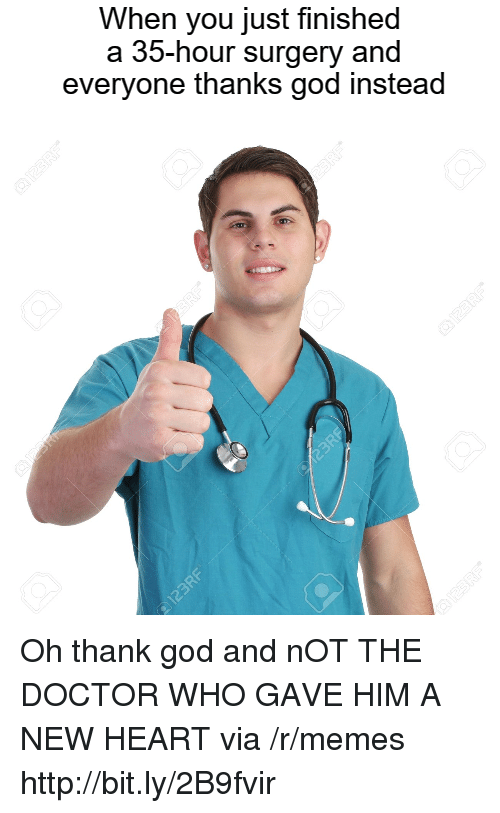 Doctor Who: When you just finished  a 35-hour surgery and  everyone thanks god instead Oh thank god and nOT THE DOCTOR WHO GAVE HIM A NEW HEART via /r/memes http://bit.ly/2B9fvir