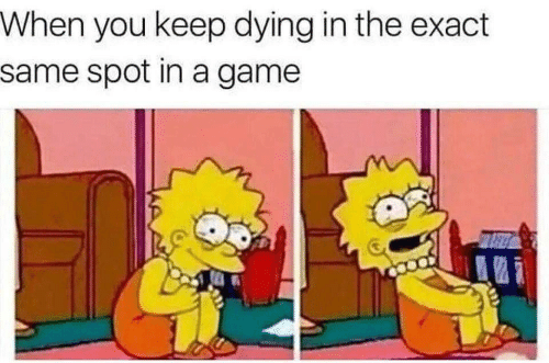 Game, A Game, and You: When you keep dying in the exact  same spot in a game