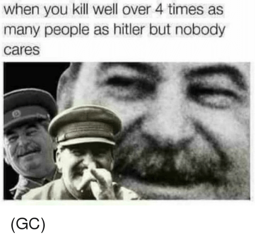 Memes, Hitler, and 🤖: when you kill well over 4 times as  many people as hitler but nobody  cares (GC)