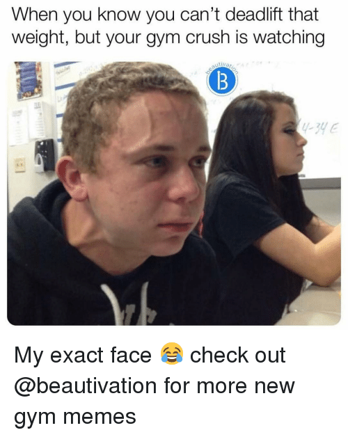 deadlift: When you know you can't deadlift that  weight, but your gym crush is watching My exact face 😂 check out @beautivation for more new gym memes