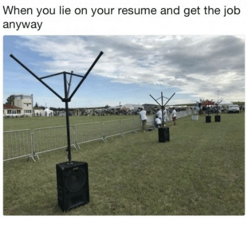 Resume, Job, and You: When you lie on your resume and get the job  anyway