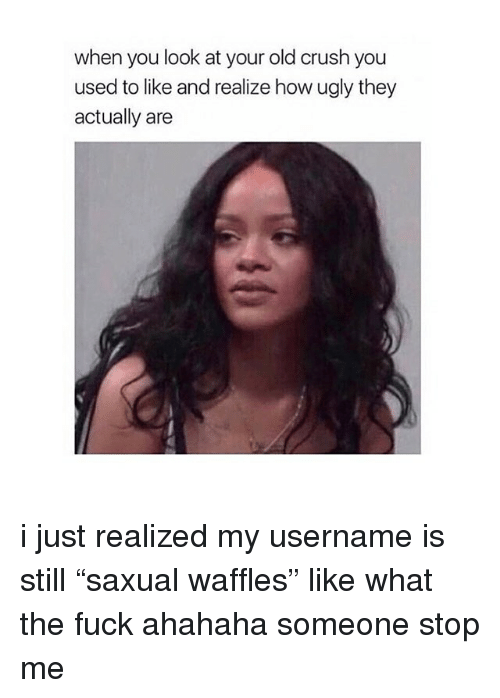 """waffles: when you look at your old crush you  used to like and realize how ugly they  actually are i just realized my username is still """"saxual waffles"""" like what the fuck ahahaha someone stop me"""