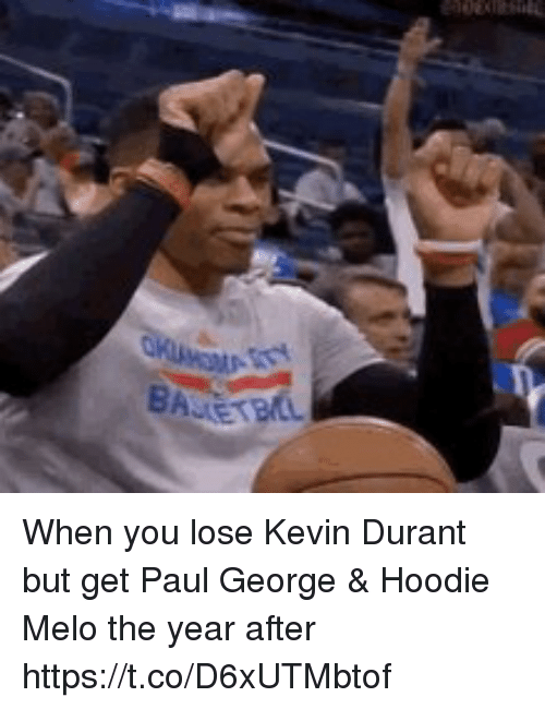 Hoodie Melo: When you lose Kevin Durant but get Paul George & Hoodie Melo the year after  https://t.co/D6xUTMbtof