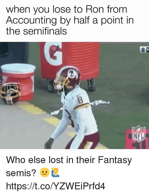 Memes, Nfl, and Lost: when you lose to Ron from  Accounting by half a point in  the semifinals  8  NFL Who else lost in their Fantasy semis? 😐🙋‍♂️ https://t.co/YZWEiPrfd4