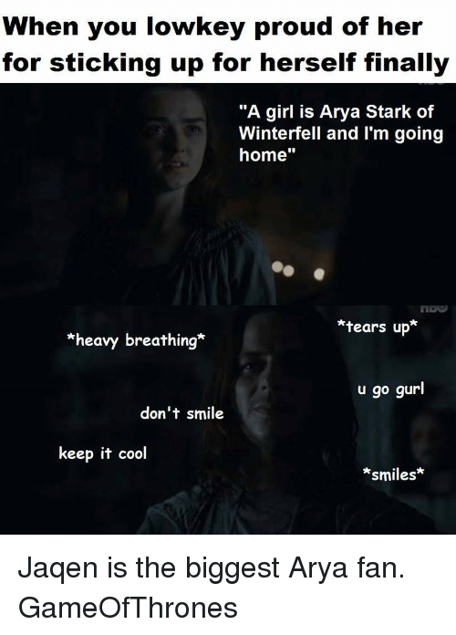 "jaqen: When you lowkey proud of her  for sticking up for herself finally  ""A girl is Arya Stark of  Winterfell and I'm going  home'  tears up  *heavy breathing  u go gurl  don't smile  keep it cool  smiles Jaqen is the biggest Arya fan. GameOfThrones"