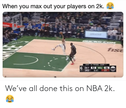 Nba, Nba 2k, and Mil: When you max out your players on 2k.  52 MIL 86  3RD 6:41 23 We've all done this on NBA 2k. 😂