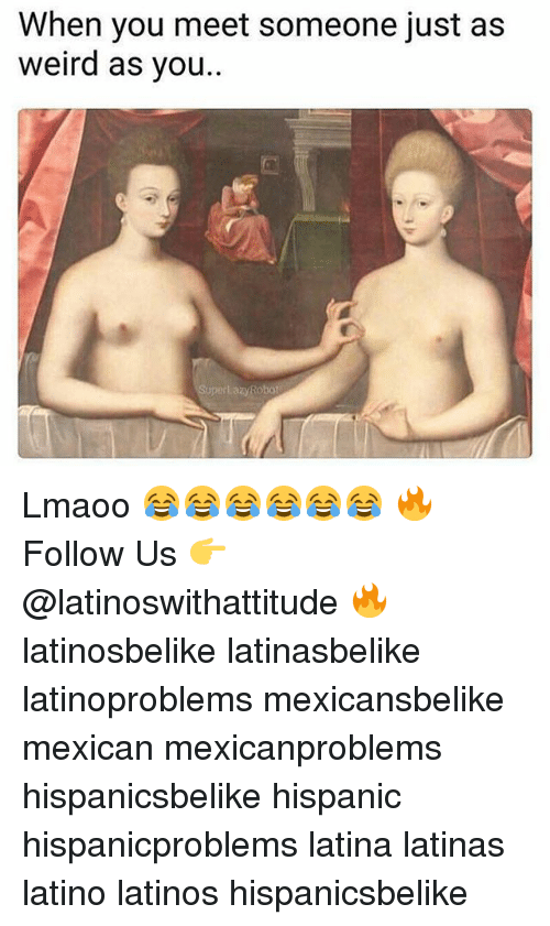 Latinos, Memes, and Weird: When you meet someone just as  Weird as you  Robo Lmaoo 😂😂😂😂😂😂 🔥 Follow Us 👉 @latinoswithattitude 🔥 latinosbelike latinasbelike latinoproblems mexicansbelike mexican mexicanproblems hispanicsbelike hispanic hispanicproblems latina latinas latino latinos hispanicsbelike