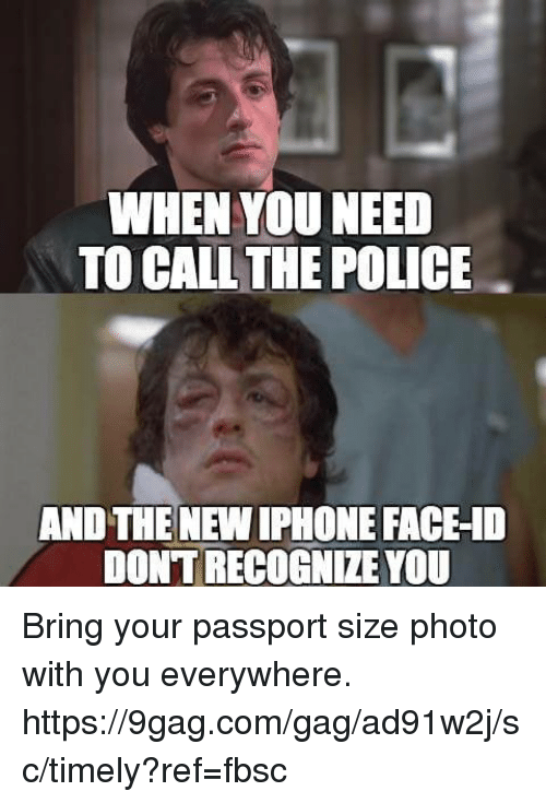 gagged: WHEN YOU NEED  TO CALL THE POLICE  AND THE NEW IPHONE FACE-10  DONTRECOGNIZE YOU Bring your passport size photo with you everywhere. https://9gag.com/gag/ad91w2j/sc/timely?ref=fbsc