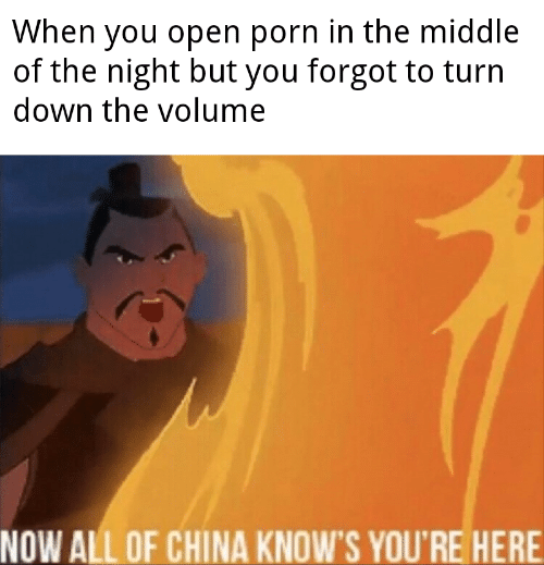 Now All Of China Knows: When you open porn in the middle  of the night but you forgot to turn  down the volume  NOW ALL OF CHINA KNOW'S YOU'RE HERE