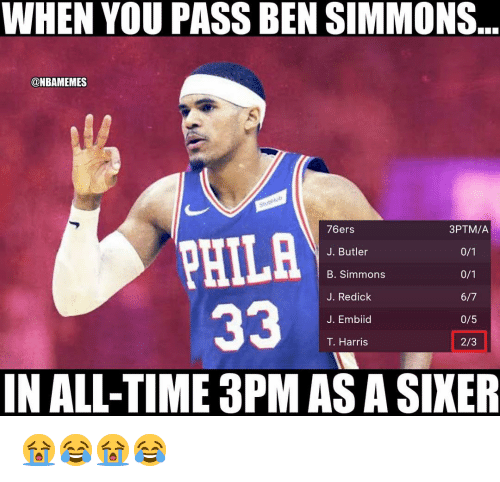Philadelphia 76ers: WHEN YOU PASS BEN SIMMONS  ONBAMEMES  76ers  J. Butler  B. Simmons  J. Redick  J. Embiid  T. Harris  3PTM/A  PHILA  0/5  2/3  IN ALL-TIME 3PM AS A SIKER 😭😂😭😂