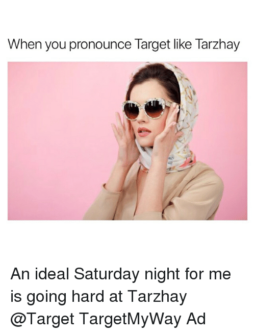 going hard: When you pronounce Target like Tarzhay An ideal Saturday night for me is going hard at Tarzhay @Target TargetMyWay Ad