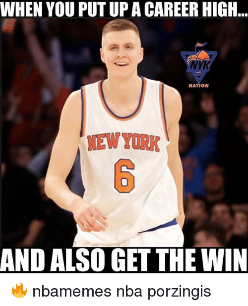 porzingis: WHEN YOU PUT UP A CAREER HIGH  YK  NATION  NEW YORK  6  AND ALSO GET THE WIN 🔥 nbamemes nba porzingis