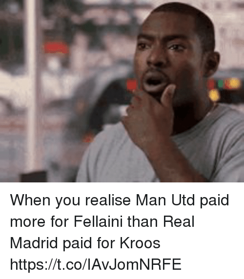 fellaini: When you realise Man Utd paid more for Fellaini than Real Madrid paid for Kroos https://t.co/IAvJomNRFE
